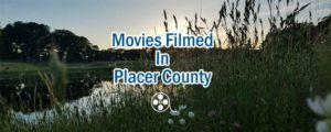 Movies Filmed in Placer County